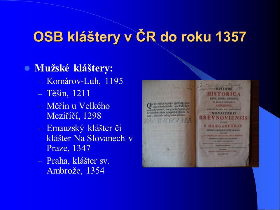 OSB kláštery v ČR do roku 1357  Mužské kláštery: – Opatovice nad Labem, kolem 1085 – Třebíč, založen roku 1109 ) – Kladruby u Stříbra, 1115 – Postolo