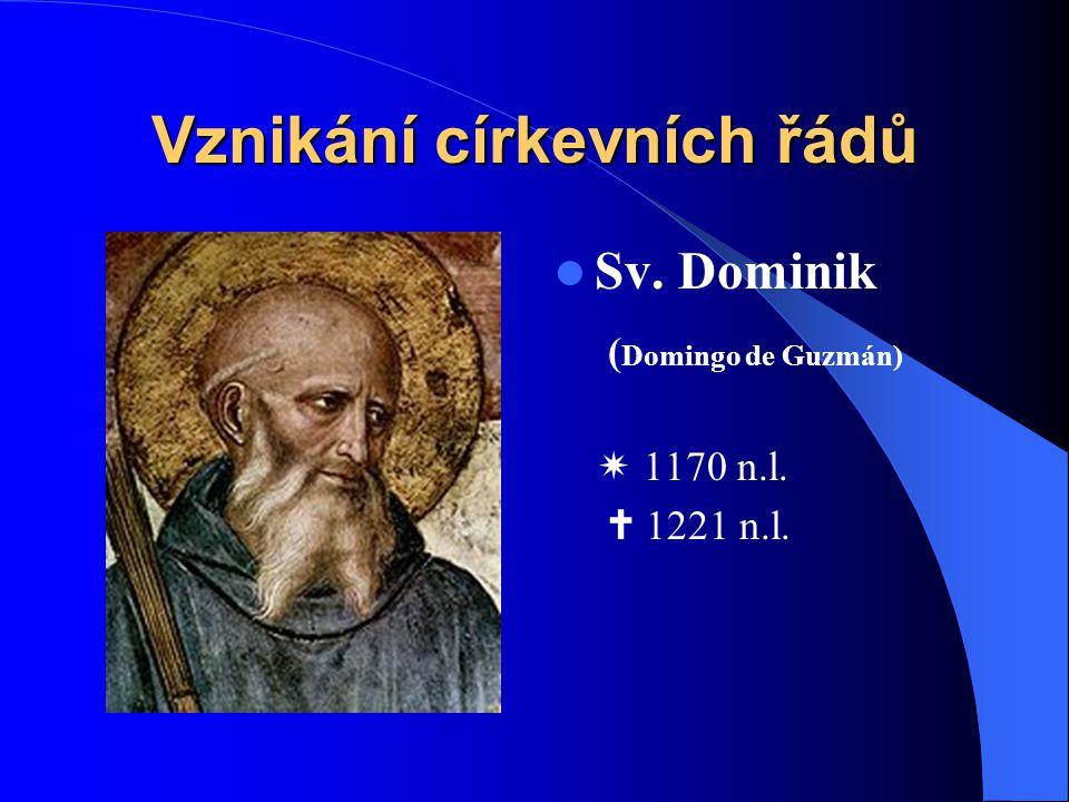 Vznikání církevních řádů  Řád bratří kazatelů (Ordo FratrumPraedicatorum) alias dominikáni – katolický kněžský řeholní řád – založen 1215 na základě