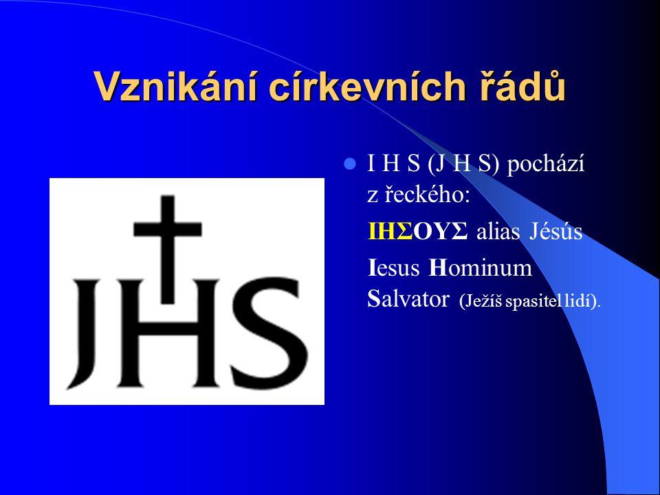 Vznikání církevních řádů  Tovaryšstvo Ježíšovo (Societas Iesu) alias jezuitský řád – založen byl sv. Ignácem z Loyoly roku 1534 (15.8.) – 1773 jej pa