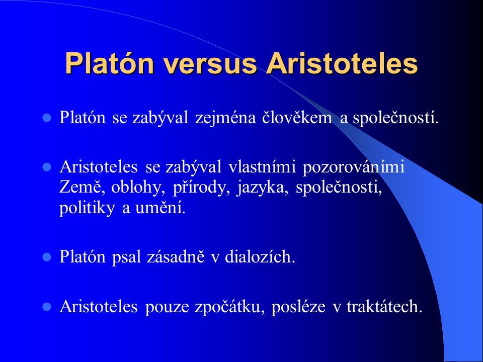 Platón versus Aristoteles  Platón se zabýval zejména člověkem a společností.