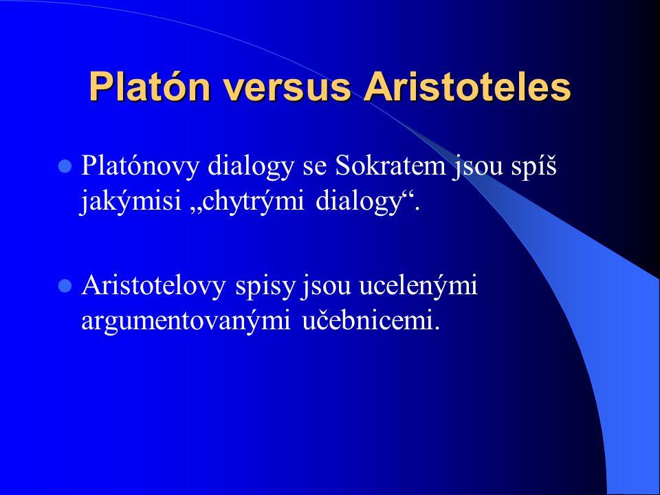 Platón versus Aristoteles  Platón se zabýval zejména člověkem a společností.  Aristoteles se zabýval vlastními pozorováními Země, oblohy, přírody, j