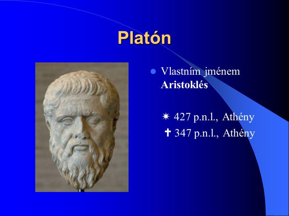 Platón  Vlastním jménem Aristoklés  427 p.n.l., Athény  347 p.n.l., Athény