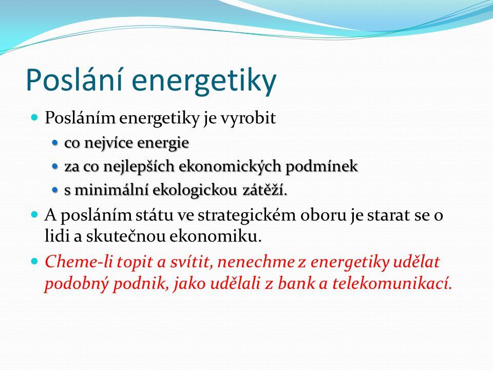 Poslání energetiky  Posláním energetiky je vyrobit  co nejvíce energie  za co nejlepších ekonomických podmínek  s minimální ekologickou zátěží. 