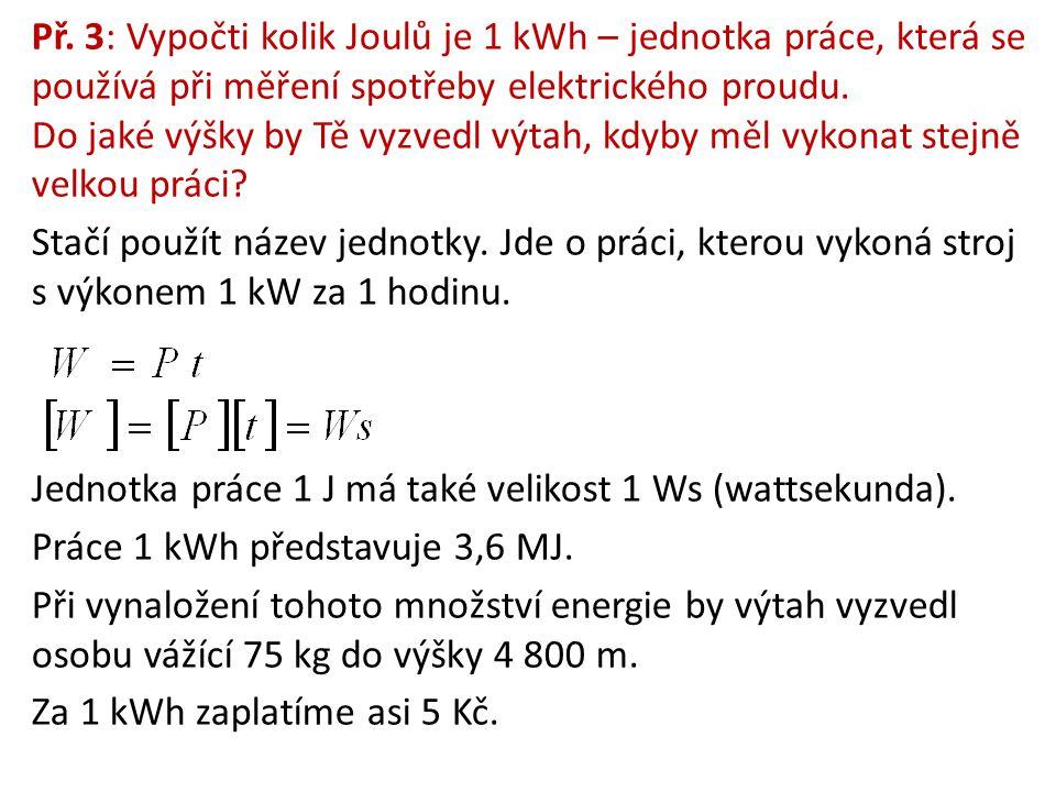 Př. 3: Vypočti kolik Joulů je 1 kWh – jednotka práce, která se používá při měření spotřeby elektrického proudu. Do jaké výšky by Tě vyzvedl výtah, kdy