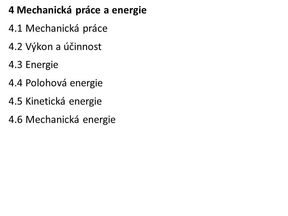 4 Mechanická práce a energie 4.1 Mechanická práce 4.2 Výkon a účinnost 4.3 Energie 4.4 Polohová energie 4.5 Kinetická energie 4.6 Mechanická energie