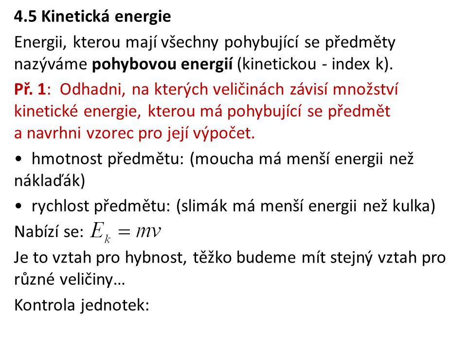 4.5 Kinetická energie Energii, kterou mají všechny pohybující se předměty nazýváme pohybovou energií (kinetickou - index k). Př. 1: Odhadni, na kterýc