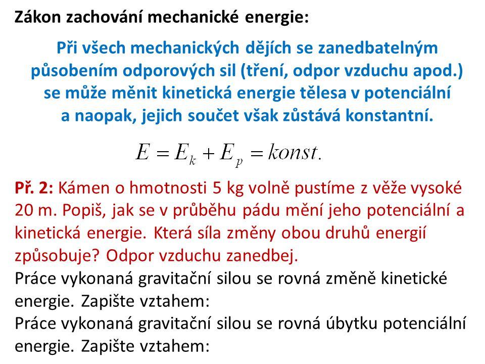 Zákon zachování mechanické energie: Při všech mechanických dějích se zanedbatelným působením odporových sil (tření, odpor vzduchu apod.) se může měnit