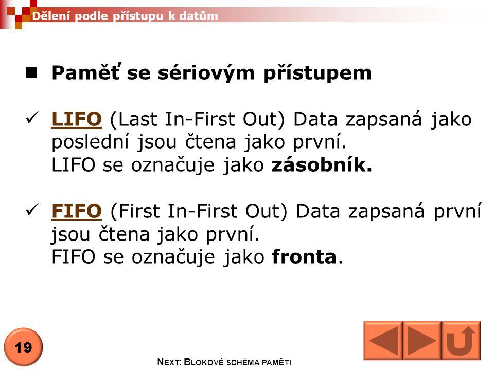  Paměť se sériovým přístupem  LIFO (Last In-First Out) Data zapsaná jako poslední jsou čtena jako první. LIFO LIFO se označuje jako zásobník.  FIFO