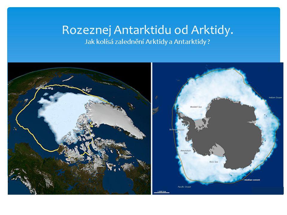 Rozeznej Antarktidu od Arktidy. Jak kolísá zalednění Arktidy a Antarktidy ? sie