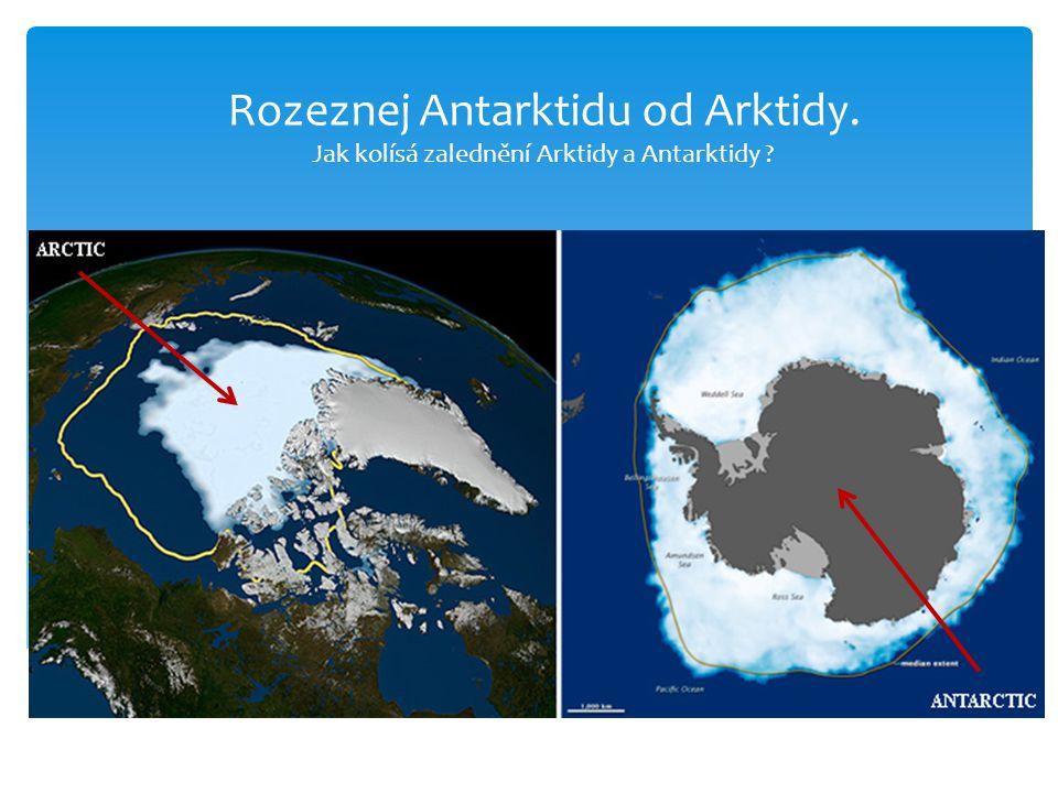 Rozeznej Antarktidu od Arktidy. Jak kolísá zalednění Arktidy a Antarktidy ?