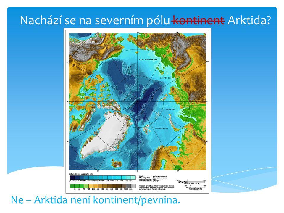 Nachází se na severním pólu kontinent Arktida? Ne – Arktida není kontinent/pevnina.
