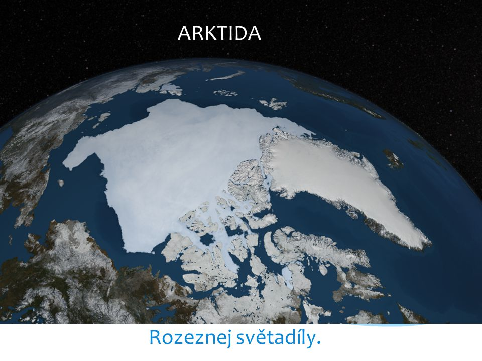 ARKTIDA Rozeznej světadíly. Amerika Asie Grónsko Evropa