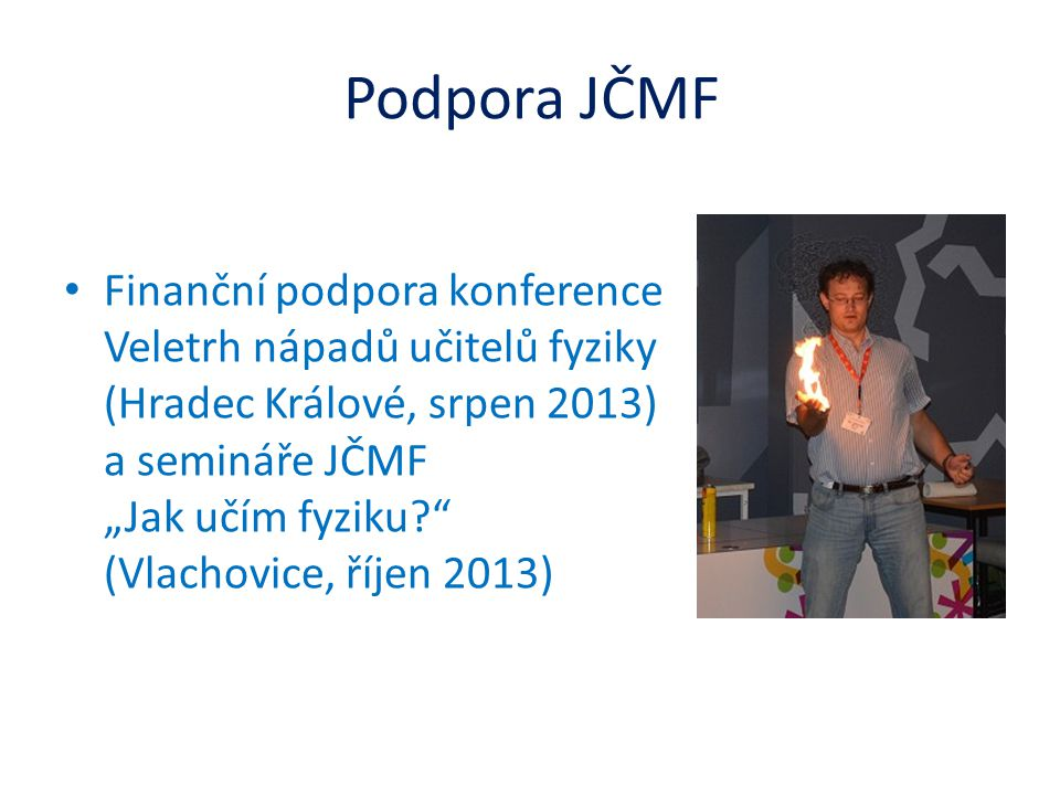 """Podpora JČMF • Finanční podpora konference Veletrh nápadů učitelů fyziky (Hradec Králové, srpen 2013) a semináře JČMF """"Jak učím fyziku?"""" (Vlachovice,"""