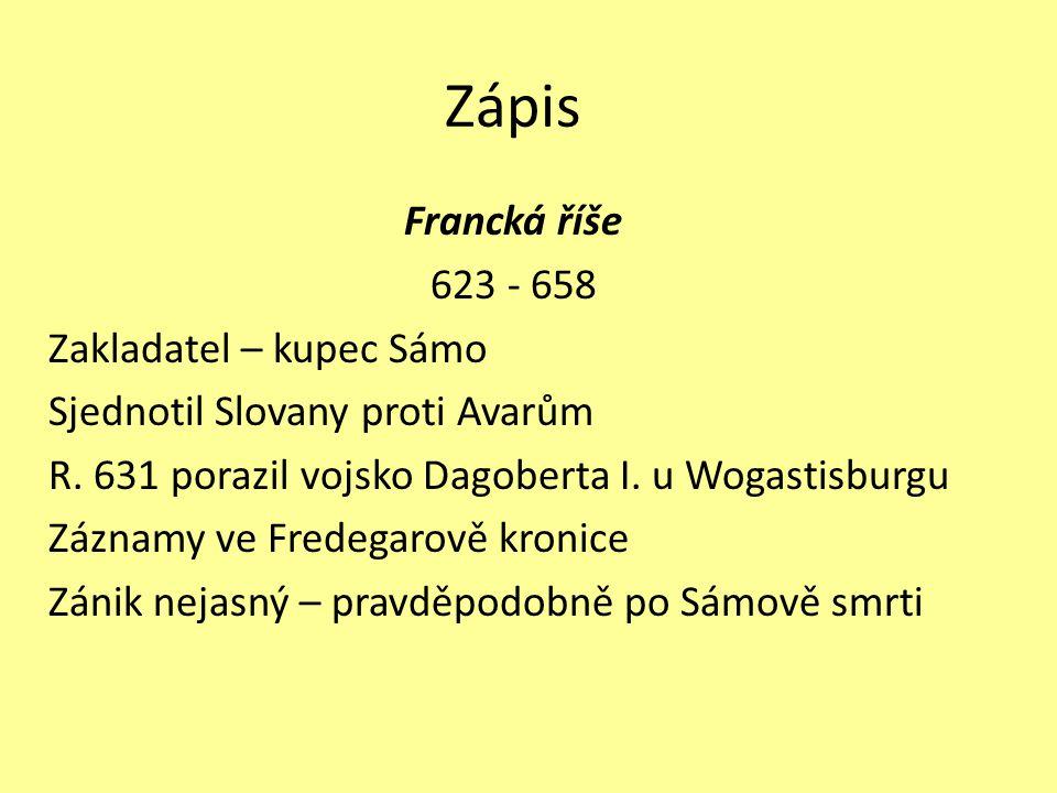 Zápis Francká říše 623 - 658 Zakladatel – kupec Sámo Sjednotil Slovany proti Avarům R. 631 porazil vojsko Dagoberta I. u Wogastisburgu Záznamy ve Fred