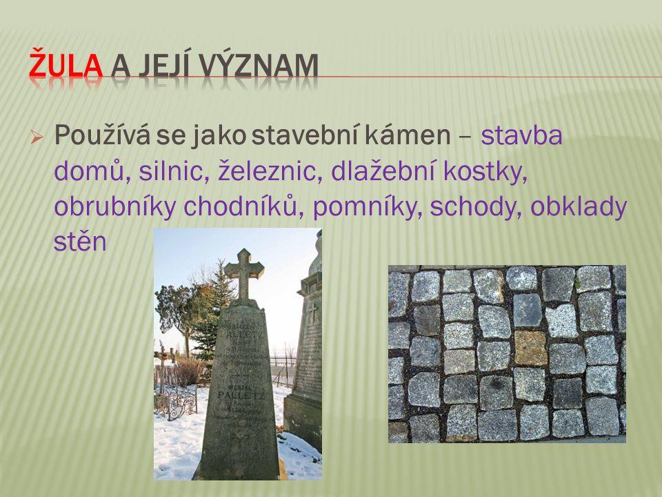  Používá se jako stavební kámen – stavba domů, silnic, železnic, dlažební kostky, obrubníky chodníků, pomníky, schody, obklady stěn