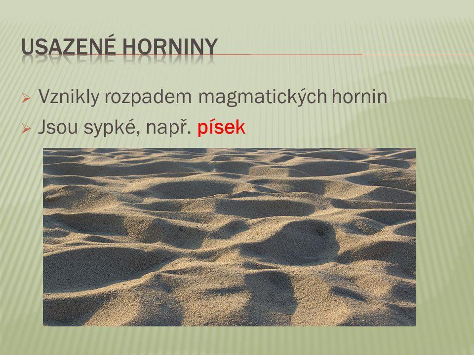  Vznikly rozpadem magmatických hornin  Jsou sypké, např. písek