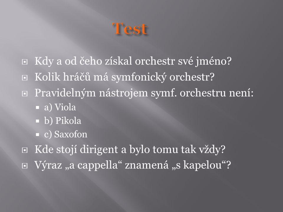  Kdy a od čeho získal orchestr své jméno?  Kolik hráčů má symfonický orchestr?  Pravidelným nástrojem symf. orchestru není:  a) Viola  b) Pikola