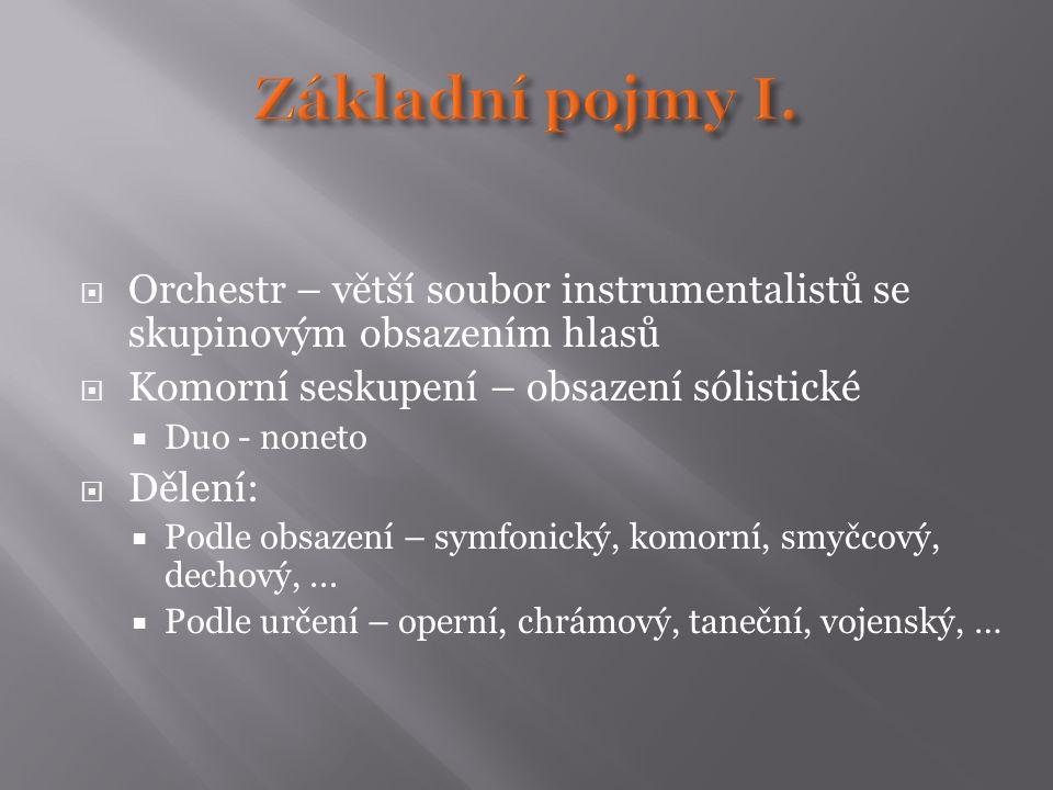  Orchestr – větší soubor instrumentalistů se skupinovým obsazením hlasů  Komorní seskupení – obsazení sólistické  Duo - noneto  Dělení:  Podle ob