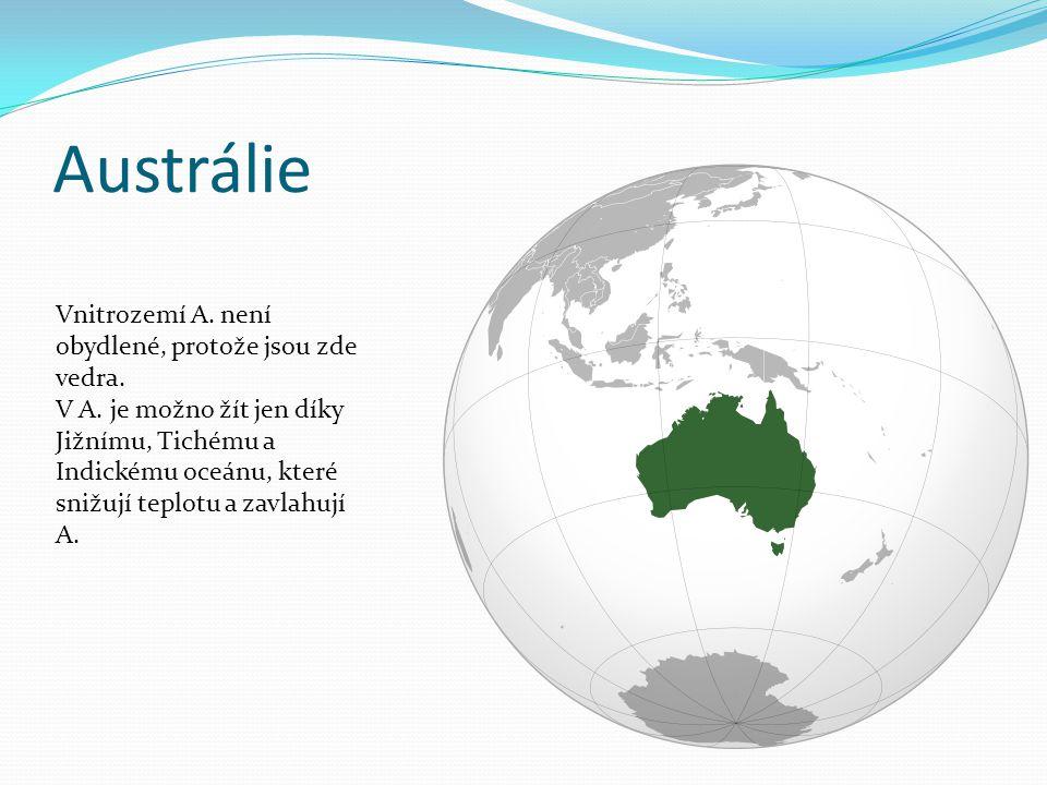 Austrálie Vnitrozemí A. není obydlené, protože jsou zde vedra. V A. je možno žít jen díky Jižnímu, Tichému a Indickému oceánu, které snižují teplotu a