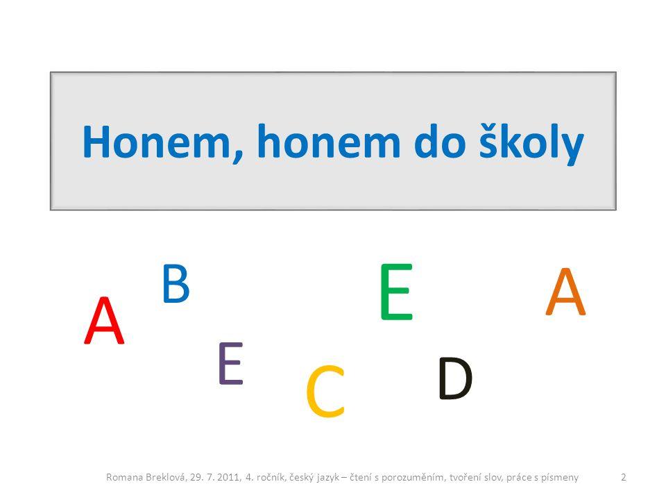 Honem, honem do školy A B C E D A E Romana Breklová, 29. 7. 2011, 4. ročník, český jazyk – čtení s porozuměním, tvoření slov, práce s písmeny2