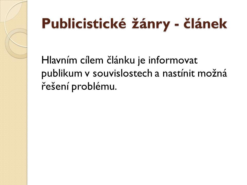 Publicistické žánry - článek Hlavním cílem článku je informovat publikum v souvislostech a nastínit možná řešení problému.