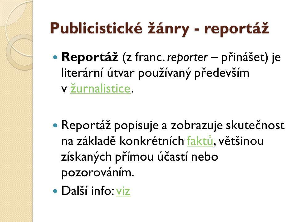 Publicistické žánry - reportáž  Reportáž (z franc. reporter – přinášet) je literární útvar používaný především v žurnalistice.žurnalistice  Reportáž