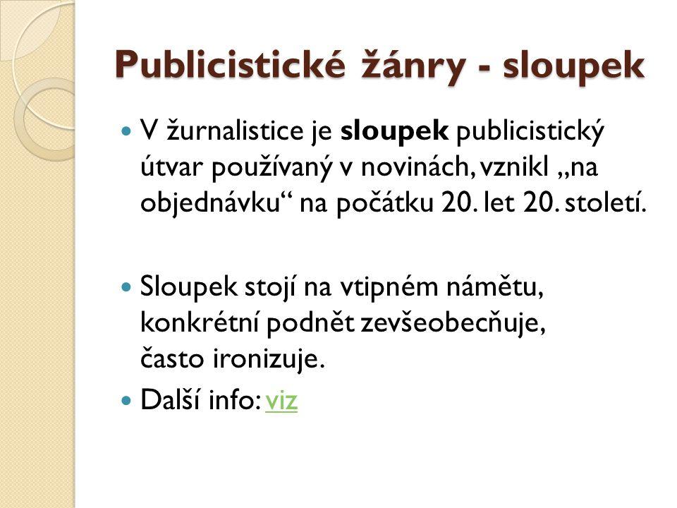 """Publicistické žánry - sloupek  V žurnalistice je sloupek publicistický útvar používaný v novinách, vznikl """"na objednávku"""" na počátku 20. let 20. stol"""