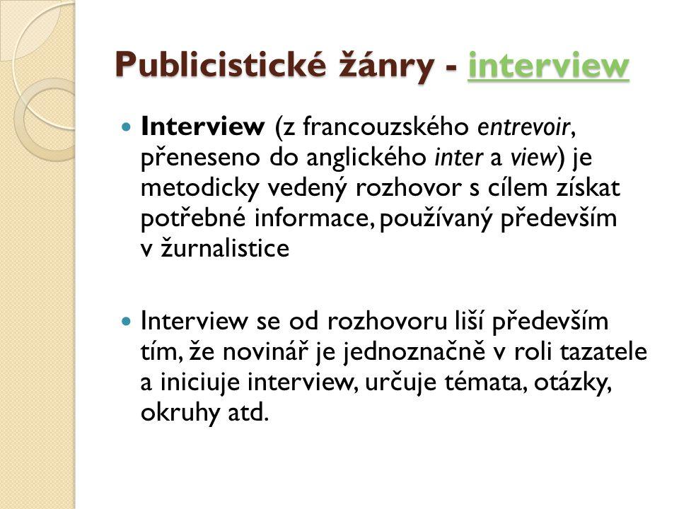 Publicistické žánry - interview interview  Interview (z francouzského entrevoir, přeneseno do anglického inter a view) je metodicky vedený rozhovor s
