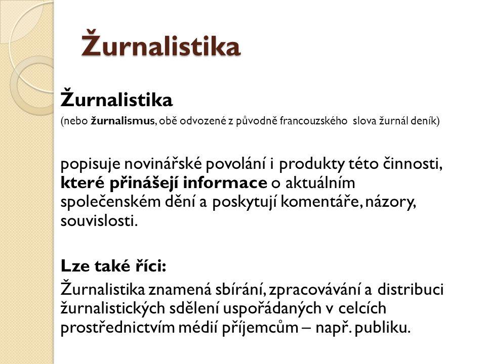 Žurnalistika Žurnalistika (nebo žurnalismus, obě odvozené z původně francouzského slova žurnál deník) popisuje novinářské povolání i produkty této čin