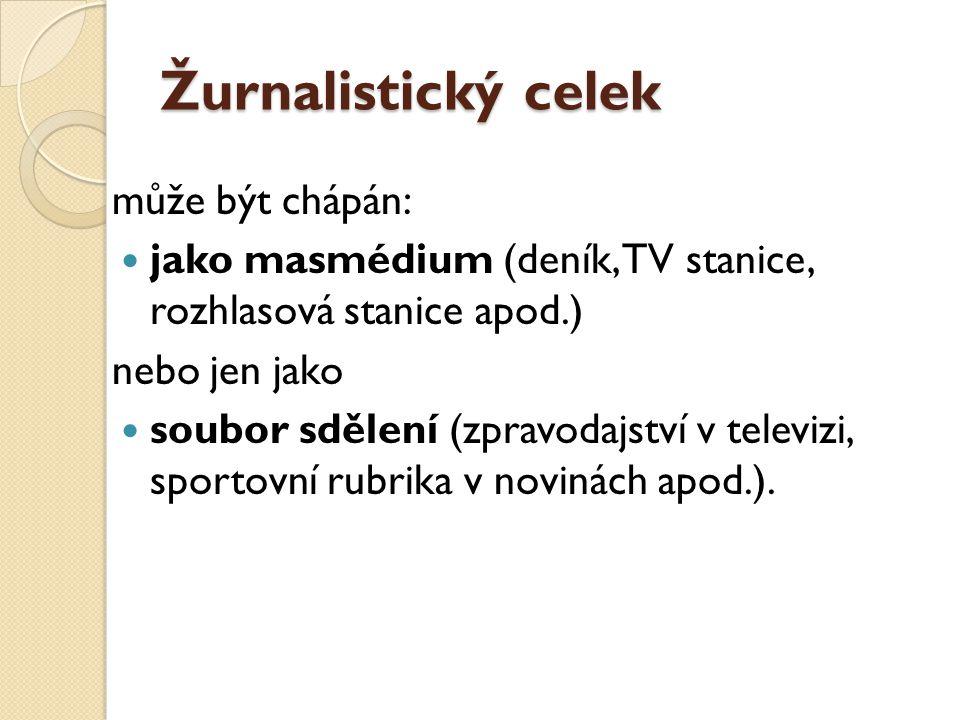 Žurnalistický celek může být chápán:  jako masmédium (deník, TV stanice, rozhlasová stanice apod.) nebo jen jako  soubor sdělení (zpravodajství v te