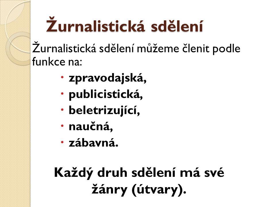 Žurnalistická sdělení Žurnalistická sdělení můžeme členit podle funkce na:  zpravodajská,  publicistická,  beletrizující,  naučná,  zábavná. Každ
