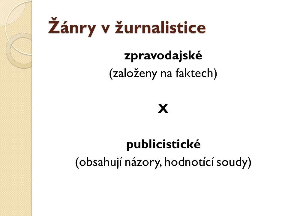 Zpravodajské žánry  jsou prezentovány bez vyjádřeného postoje zpracovatele k dané (předávané) informaci.