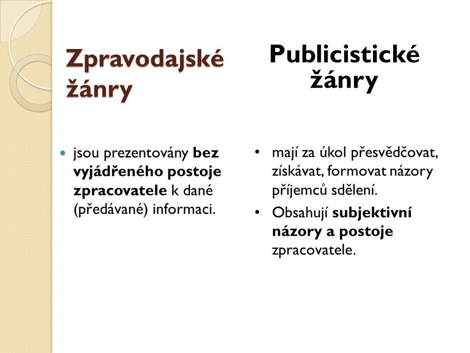 Zpravodajské žánry  jsou prezentovány bez vyjádřeného postoje zpracovatele k dané (předávané) informaci. Publicistické žánry • mají za úkol přesvědčo