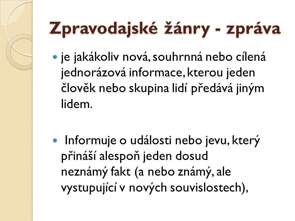 Zpravodajské žánry - zpráva  je jakákoliv nová, souhrnná nebo cílená jednorázová informace, kterou jeden člověk nebo skupina lidí předává jiným lidem