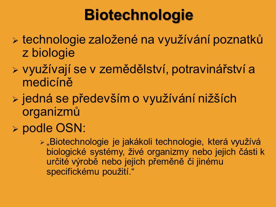 """ technologie založené na využívání poznatků z biologie  využívají se v zemědělství, potravinářství a medicíně  jedná se především o využívání nižších organizmů  podle OSN:  """"Biotechnologie je jakákoli technologie, která využívá biologické systémy, živé organizmy nebo jejich části k určité výrobě nebo jejich přeměně či jinému specifickému použití. Biotechnologie"""
