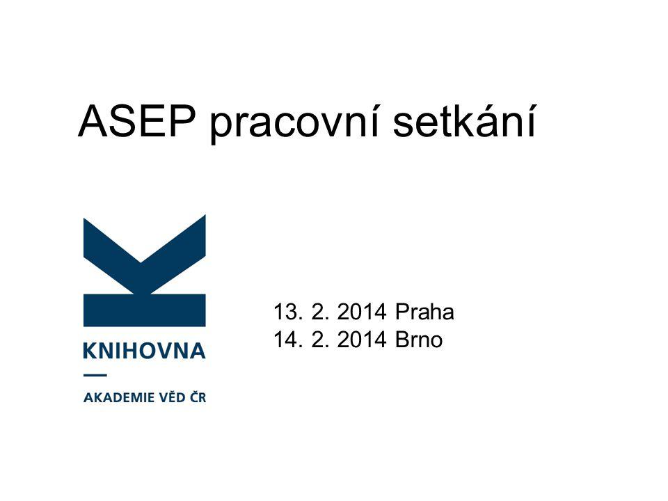ASEP pracovní setkání 13. 2. 2014 Praha 14. 2. 2014 Brno