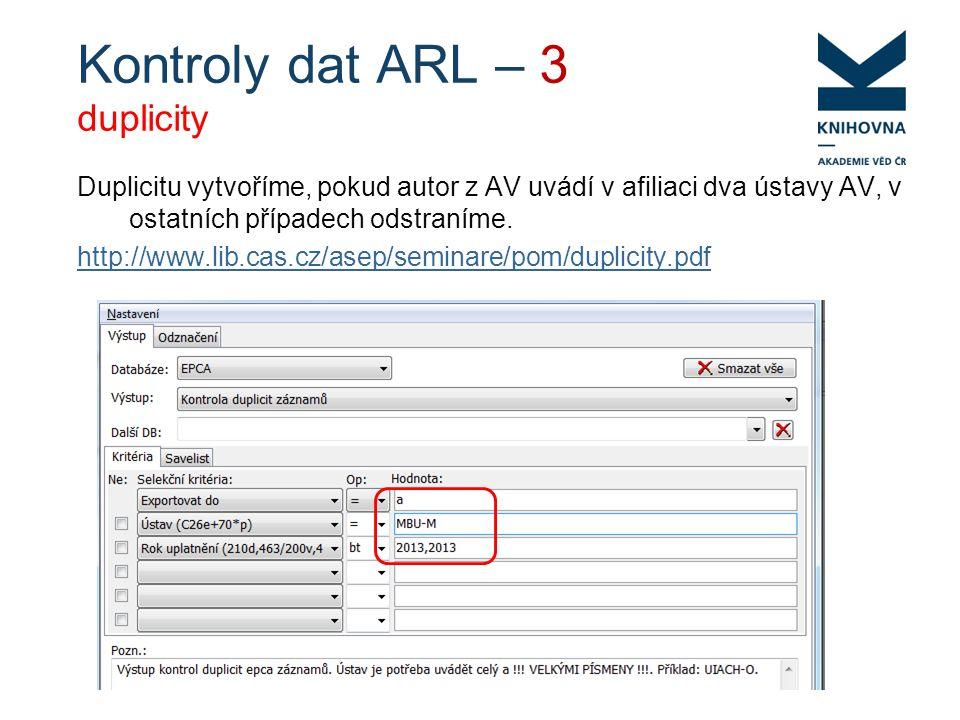 Kontroly dat ARL – 3 duplicity Duplicitu vytvoříme, pokud autor z AV uvádí v afiliaci dva ústavy AV, v ostatních případech odstraníme.