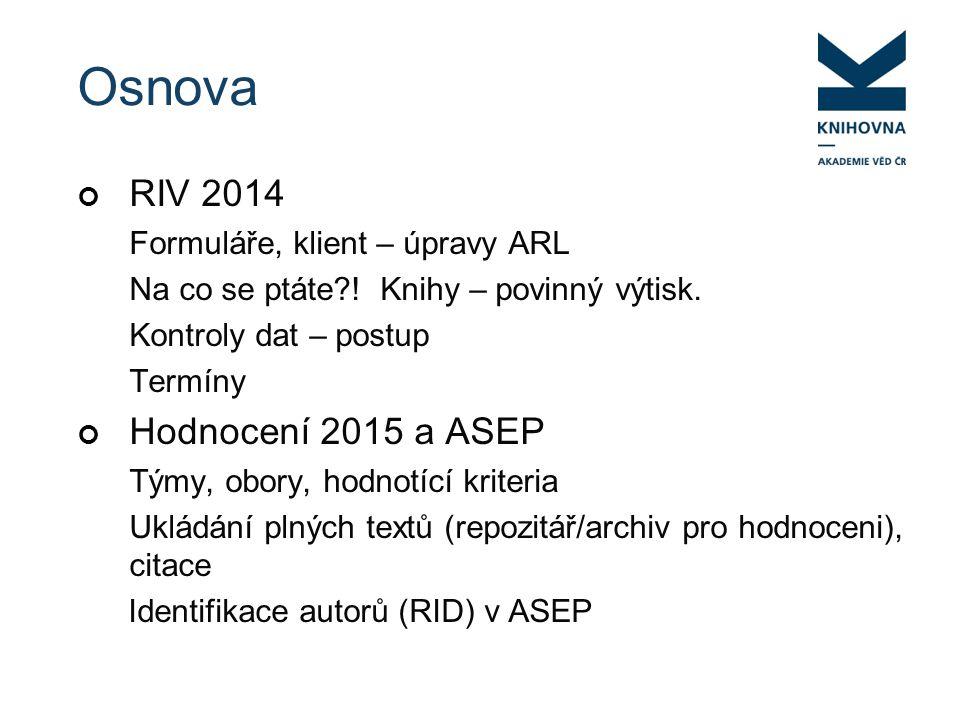 Osnova RIV 2014 Formuláře, klient – úpravy ARL Na co se ptáte .