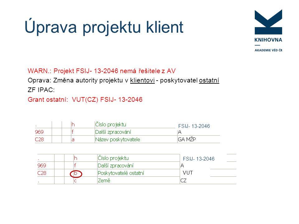 Úprava projektu klient WARN.: Projekt FSIJ- 13-2046 nemá řešitele z AV Oprava: Změna autority projektu v klientovi - poskytovatel ostatní ZF IPAC: Grant ostatní: VUT(CZ) FSIJ- 13-2046 FSIJ- 13-2046 VUT