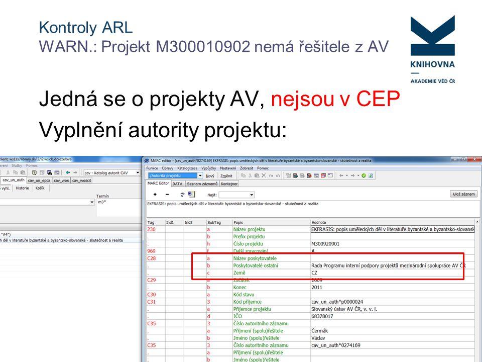 Kontroly ARL WARN.: Projekt M300010902 nemá řešitele z AV Jedná se o projekty AV, nejsou v CEP Vyplnění autority projektu: