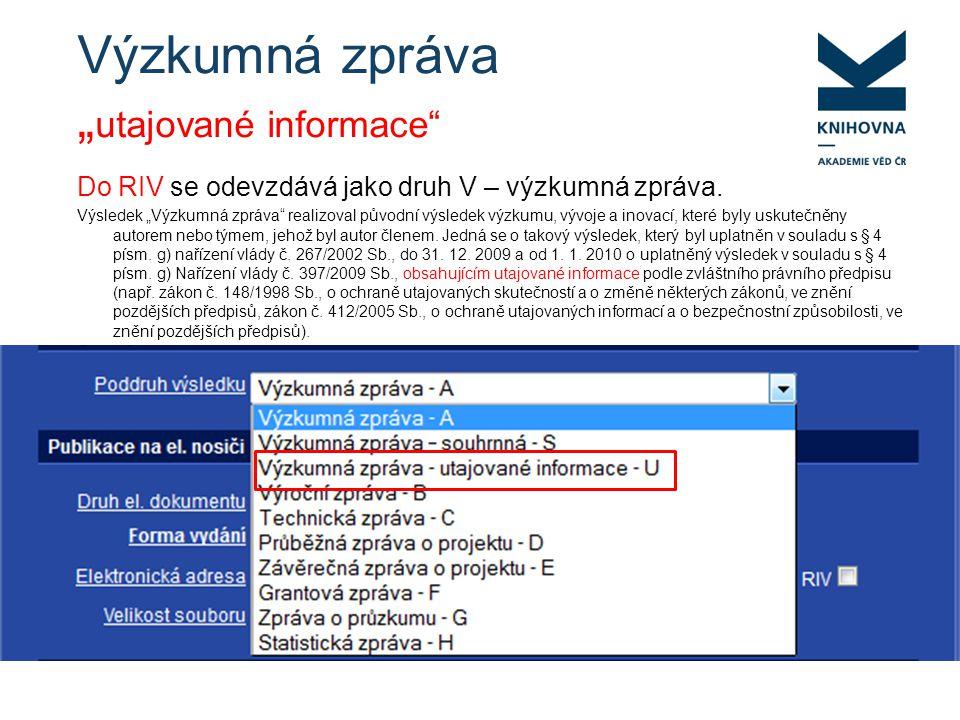 """Výzkumná zpráva """" utajované informace Do RIV se odevzdává jako druh V – výzkumná zpráva."""