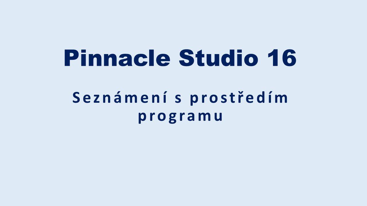 Pinnacle Studio 16 Seznámení s prostředím programu