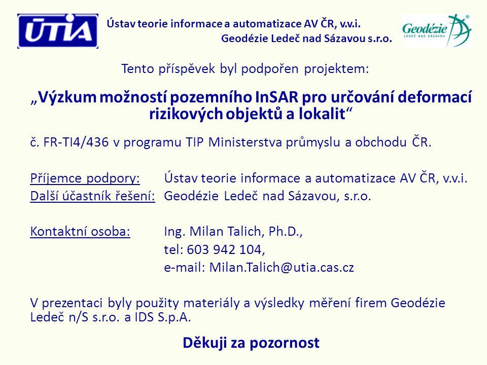 """Tento příspěvek byl podpořen projektem: """"Výzkum možností pozemního InSAR pro určování deformací rizikových objektů a lokalit"""" č. FR-TI4/436 v programu"""