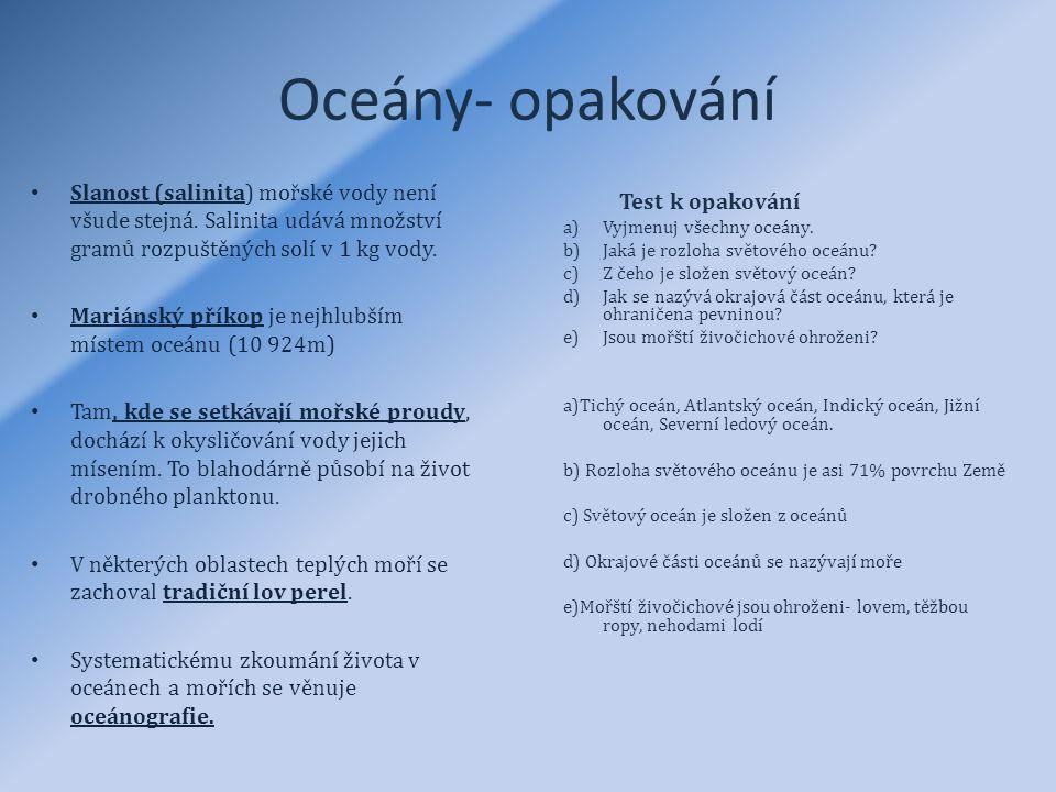 Oceány- opakování Test k opakování a)Vyjmenuj všechny oceány.