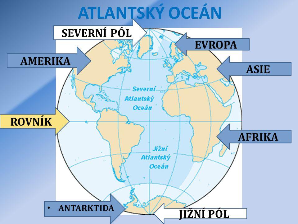 ATLANTSKÝ OCEÁN AMERIKA • ANTARKTIDA ASIE AFRIKA EVROPA SEVERNÍ PÓL ROVNÍK JIŽNÍ PÓL