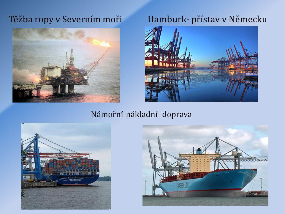Těžba ropy v Severním mořiHamburk- přístav v Německu Námořní nákladní doprava