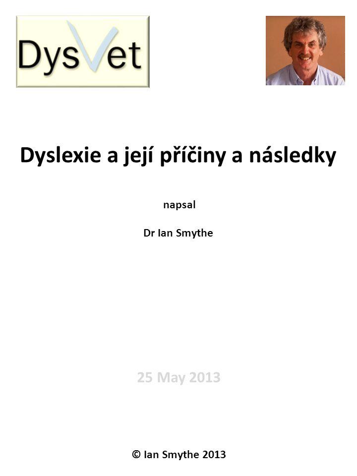 25 May 2013 © Ian Smythe 2013 Dyslexie a její příčiny a následky napsal Dr Ian Smythe