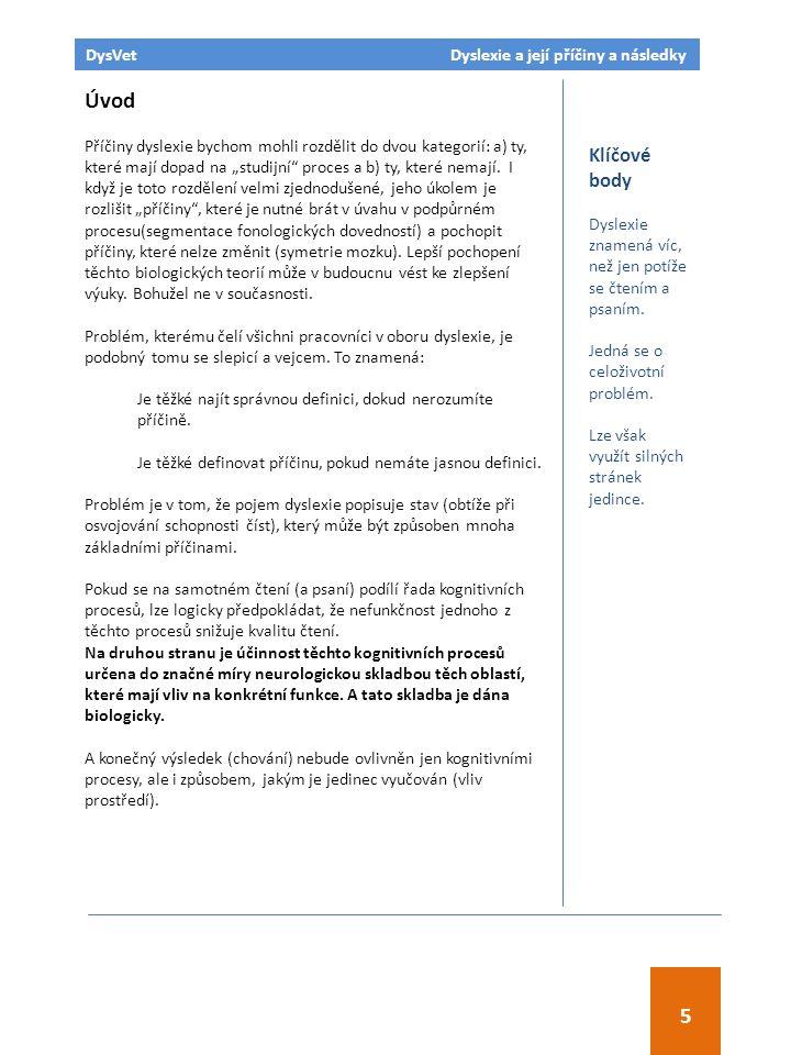 """Úvod Příčiny dyslexie bychom mohli rozdělit do dvou kategorií: a) ty, které mají dopad na """"studijní proces a b) ty, které nemají."""