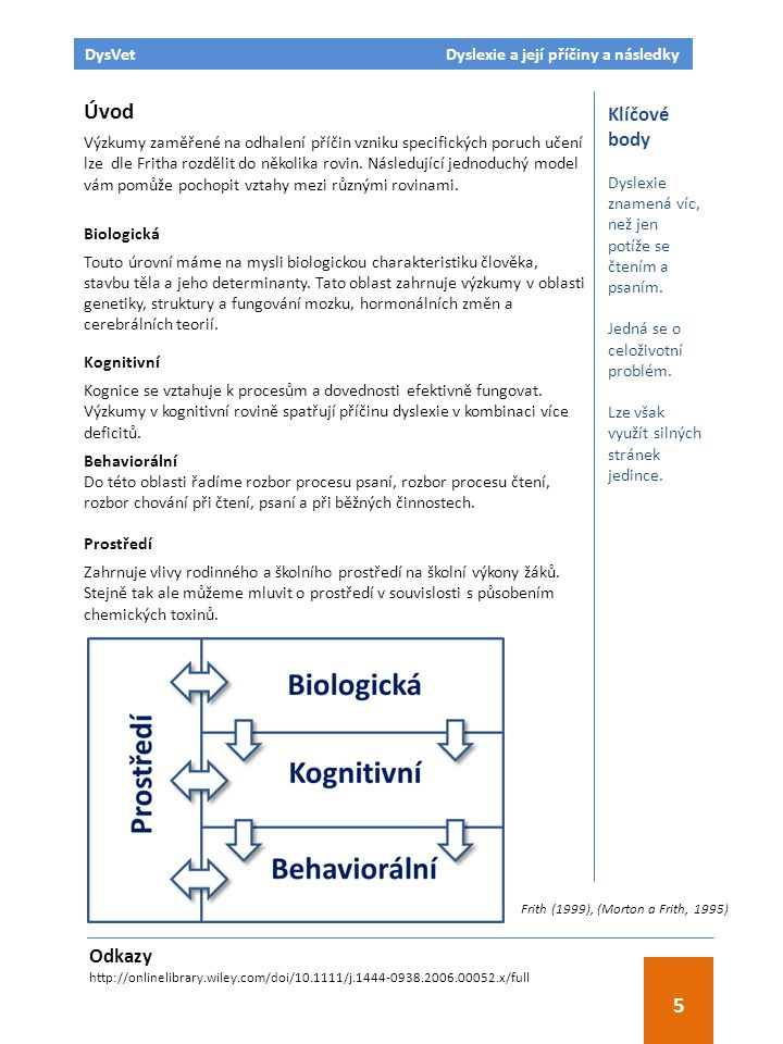 Odkazy Hensler BS, Schatschneider C, Taylor J, and Wagner RK (2010) Behavioral Genetic Approach to the Study of Dyslexia.