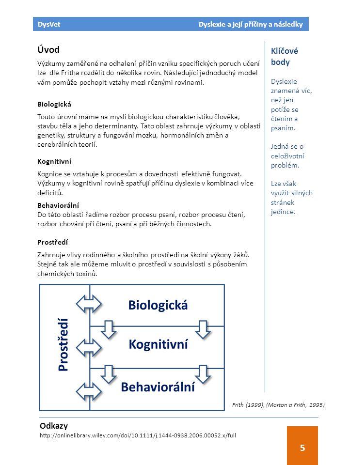 Úvod Výzkumy zaměřené na odhalení příčin vzniku specifických poruch učení lze dle Fritha rozdělit do několika rovin.